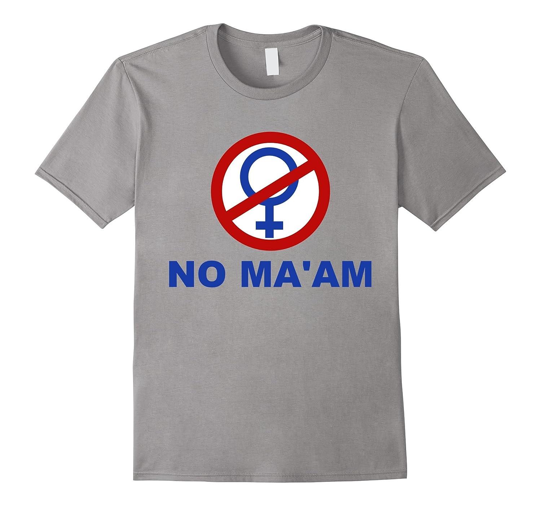 NO MA'AM Funny Humor Parody T-Shirt Bundy Fans-T-Shirt