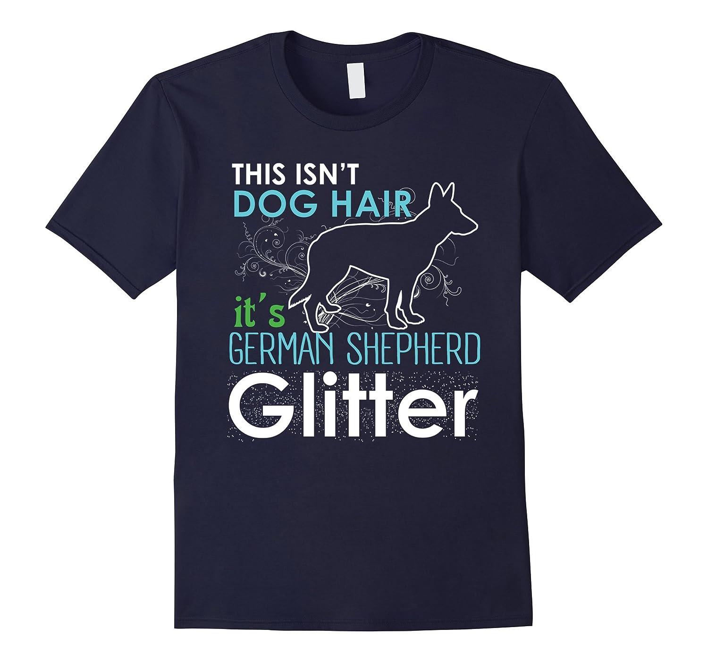 This Isnt Dog Hair Its German Shepherd Glitter T-shirt-TD
