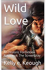 Wild Love: An Historic Forbidden Romance, The Screenplay Kindle Edition