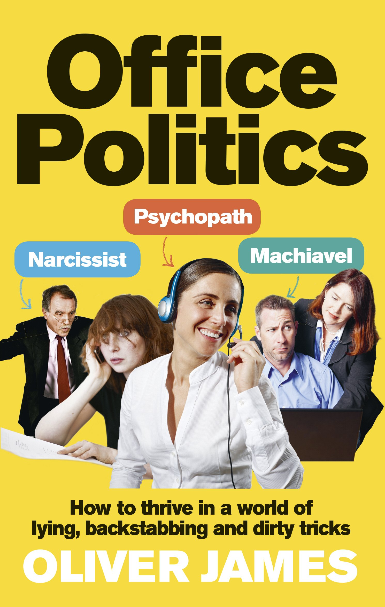 office politics how to thrive in a world of lying backstabbing office politics how to thrive in a world of lying backstabbing and dirty tricks amazon co uk oliver james 8601404691720 books