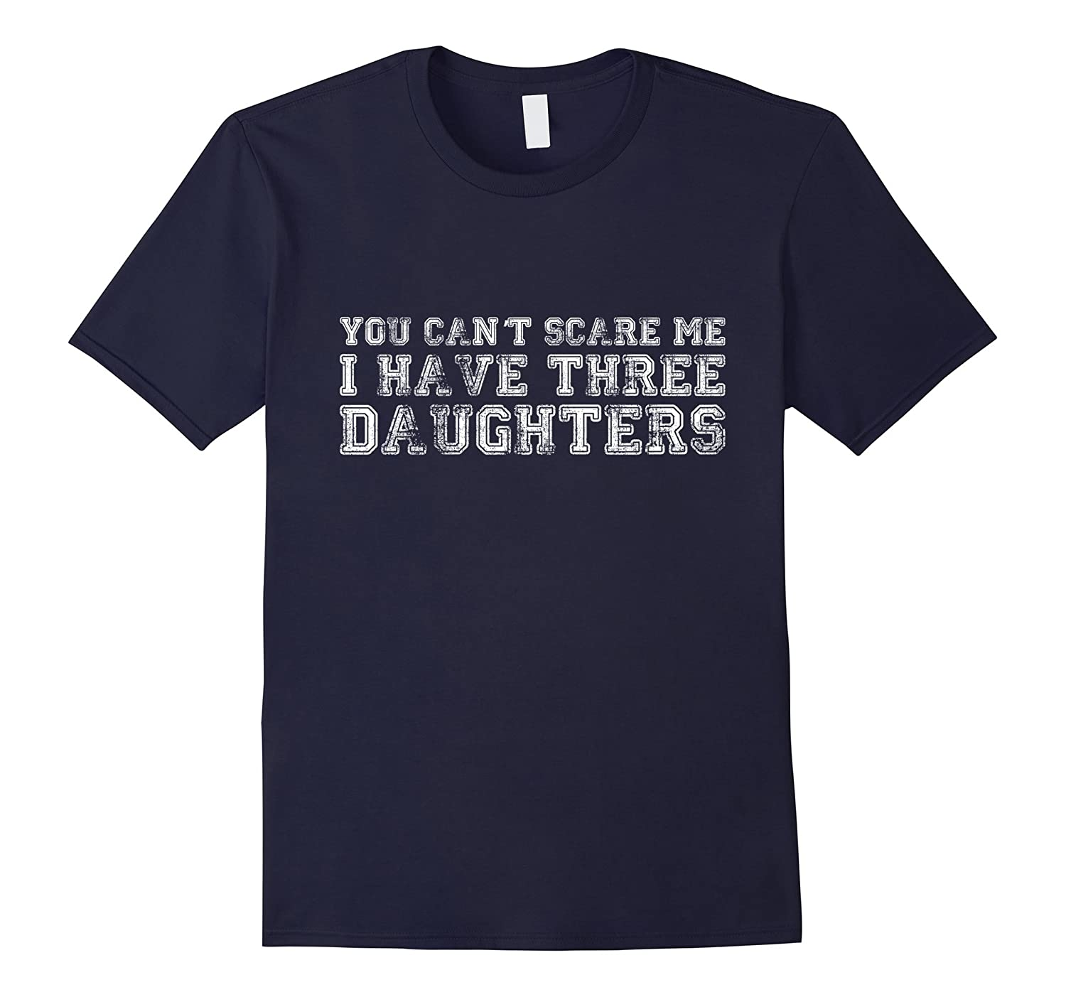 You Can't Scare Me I Have Three Daughters T-Shirt-ANZ