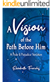 A Vision of the Path Before Him: A Pride & Prejudice Variation