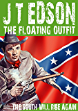 The Floating Outfit 37: The South Will Rise Again (A Floating Outfit Western)