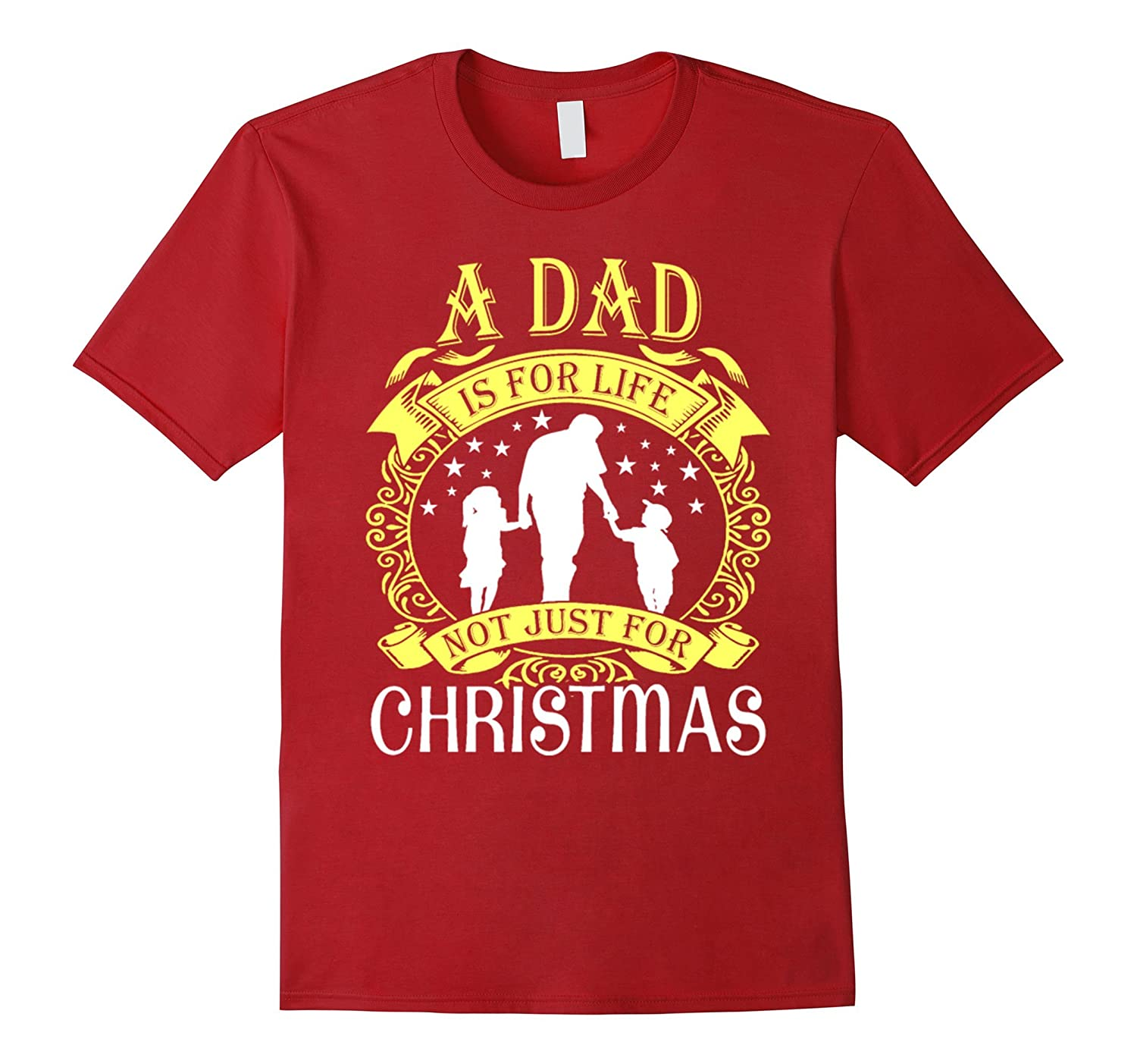 A Dad Is For Life Not Just For Christmas t shirt-Art