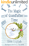 The Magic of Grandfather Time (The Magic of Grandfather Time Series Book 1)