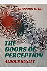 The Doors of Perception (Classics To Go) Kindle Edition