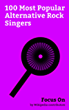 Focus On: 100 Most Popular Alternative Rock Singers: Chris Cornell, Kurt Cobain, Avril Lavigne, Jared Leto, River Phoenix, Damon Albarn, Dave Grohl, Eddie ... Martin, Layne Staley, etc. (English Edition)