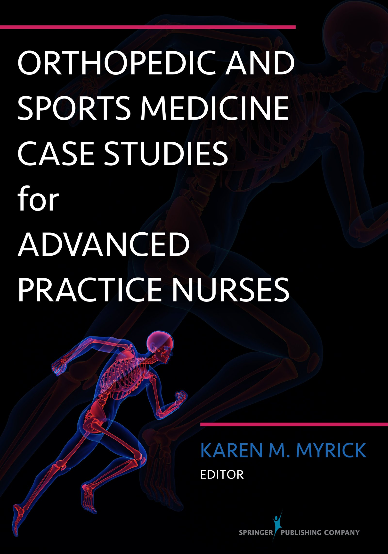 Orthopedic and Sports Medicine Case Studies for Advanced Practice Nurses:  Karen Myrick DNP APRN FNP-BC ANP-BC: 9780826122537: Amazon.com: Books