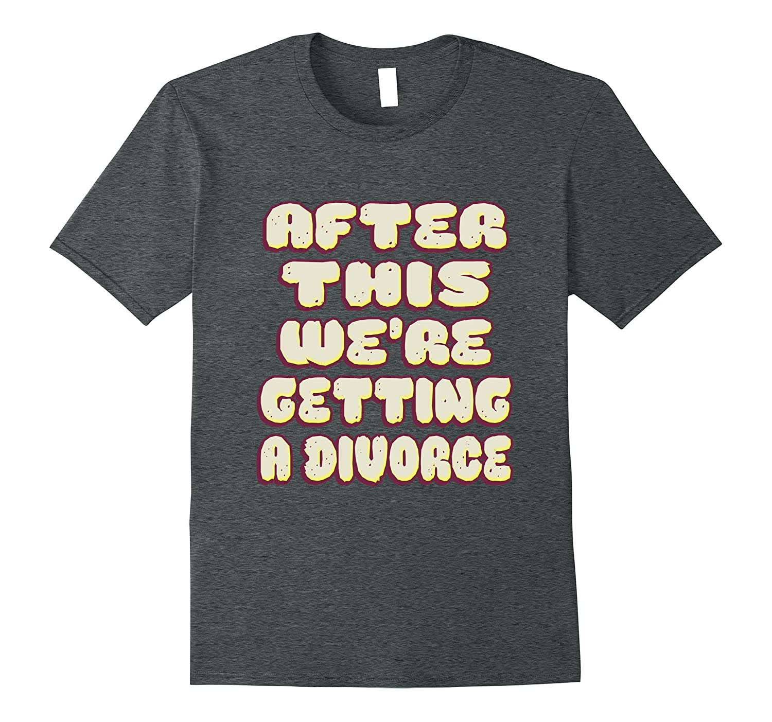 After this were getting a divorce shirt-Vaci