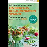 Les bienfaits de l'alimentation vivante: Règles, conseils et recettes pour retrouver son énergie (Eyrolles Pratique)