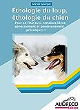Ethologie du loup, éthologie du chien: Pour en finir avec certaines idées généralement et généreusement préconçues !
