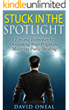 Stuck in the Spotlight: Tips and Techniques for Overcoming Stage Fright and Mastering Public Speaking