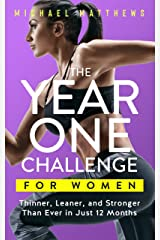 The Year One Challenge for Women: Thinner, Leaner, and Stronger Than Ever in 12 Months (Muscle for Life Book 8) Kindle Edition