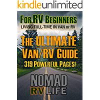 NOMAD RV Life: For RV Beginners. The Ultimate Van/RV Guide. Living Full-Time in a Van or RV. 319 Powerful Pages! Covers Boondocking, Camping, Dispersed, plus much more.