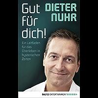 Gut für dich!: Ein Leitfaden für das Überleben in hysterischen Zeiten (German Edition)