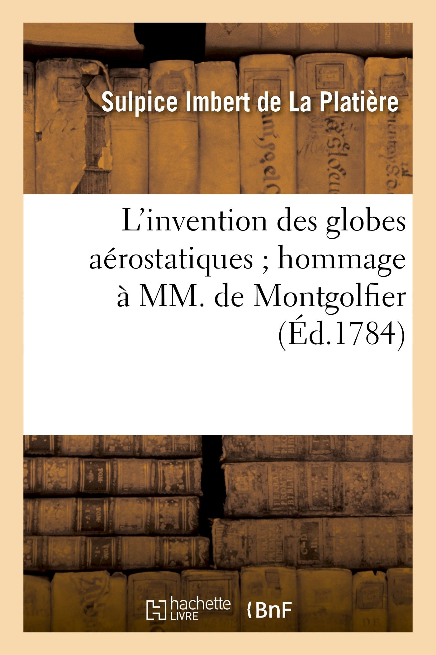 L'Invention Des Globes Aérostatiques Hommage À MM. de Montgolfier (Savoirs Et Traditions) (French Edition) PDF Text fb2 book