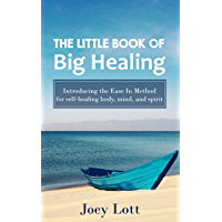 The Little Book of Big Healing: Introducing the Ease In Method for self-healing body, mind, and spirit (English Edition)