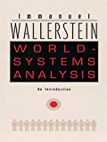 World-Systems Analysis: An Introduction (a John Hope Franklin Center Book)