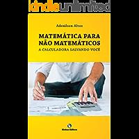 MATEMÁTICA PARA NÃO MATEMÁTICOS - a calculadora salvando você: uso da hp 12C, matemática financeira para cursos de gestão