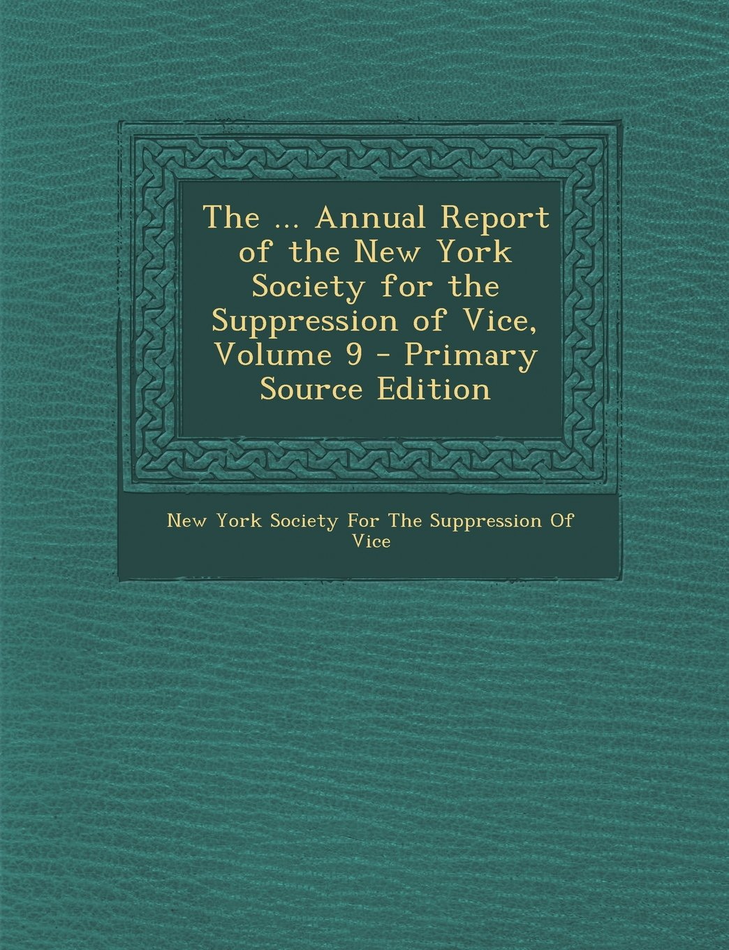 Download The ... Annual Report of the New York Society for the Suppression of Vice, Volume 9 - Primary Source Edition pdf epub