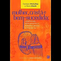 Mulher, cristã e bem-sucedida: redefinindo biblicamente o trabalho dentro e fora do lar