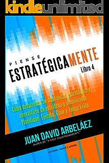 Piense Estratégicamente - Cómo Desarrollar Una Mentalidad Estratégica Conviértase En Estratega y Planificador Planifique, Ejecute