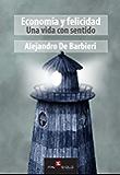 Economía y Felicidad: Una vida con sentido (Spanish Edition)