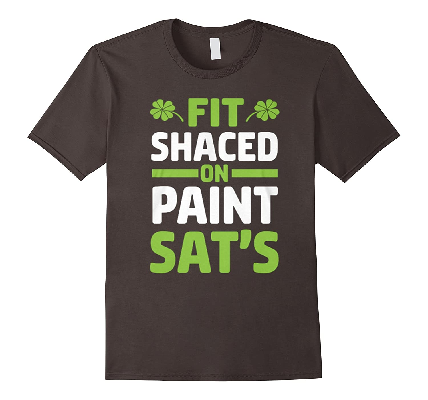 Fit Shaced On Paint Sats Day Shirt St Patricks Day-TD