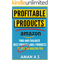 Profitable Products: How to find, choose and evaluate best private label products to sell on Amazon FBA
