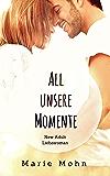All unsere Momente: New Adult Liebesroman (Alle Momente 1)