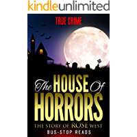THE STORY OF ROSEMARY WEST: THE HOUSE OF HORRORS (TRUE CRIME Book 33)