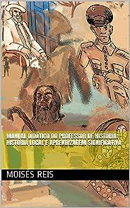 Manual Didático Do Professor De História: História Local e Aprendizagem Significativa