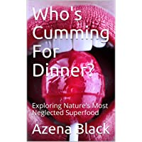 Who's Cumming For Dinner?: Exploring Nature's Most Neglected Superfood