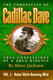 Rebel Child Running Wild (The Chronicles of Cadillac Dave: True Confessions of a Drug Kingpin Book 1)