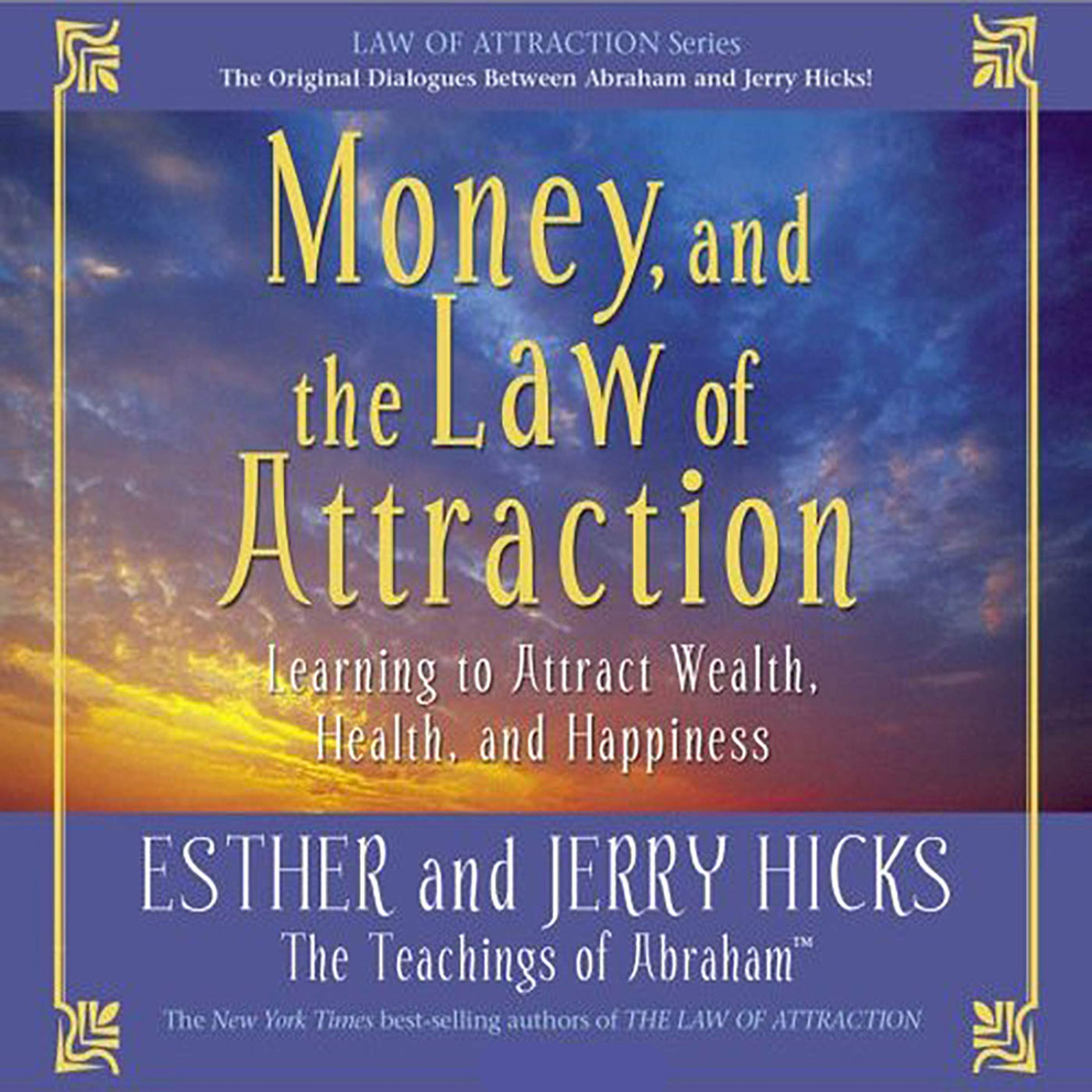 Money and the Law of Attraction: Learning to Attract Wealth Health and Happiness