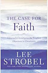 The Case for Faith: A Journalist Investigates the Toughest Objections to Christianity Kindle Edition
