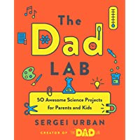 The Dad Lab: 50 Awesome Science Projects for Parents and Kids