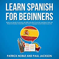 Learn Spanish for Beginners: Master Your Spanish Vocabulary with 2000 of the Most Commonly Used Words, Verbs and Phrases in Everyday Conversation.: Spanish Learning Masterclass