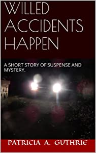 WILLED ACCIDENTS HAPPEN: A short story of mystery and suspense