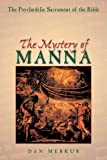 The Mystery of Manna: The Psychedelic Sacrament of the Bible