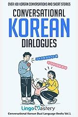 Conversational Korean Dialogues: Over 100 Korean Conversations and Short Stories (Conversational Korean Dual Language Books Book 1) Kindle Edition