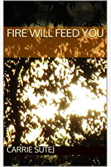 Fire Will Feed You Kindle Edition