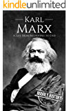 Karl Marx: A Life From Beginning to End (Revolutionaries Book 1)