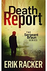 Death Report - The Sergeant Brad Braun Series, Book 1 Kindle Edition