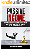 Passive Income: Step-By-Step Guide To Make You Expert In Making Money Online. Don't Work For Money, Let The Money Work…
