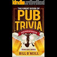 The Great Book of Pub Trivia: Hilarious Pub Quiz & Bar Trivia Questions (Trivia Quiz Books 1)