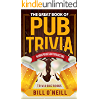 The Great Book of Pub Trivia: Hilarious Pub Quiz & Bar Trivia Questions (Trivia Quiz Books 1)