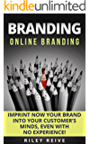 BRANDING: Online Branding: Imprint now your brand into your customer's minds, even with no experience! (Digital Marketing Book 2) (English Edition)