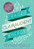 Raise Clairaudient Energy (Cyndi Dale's Essential Energy Library)