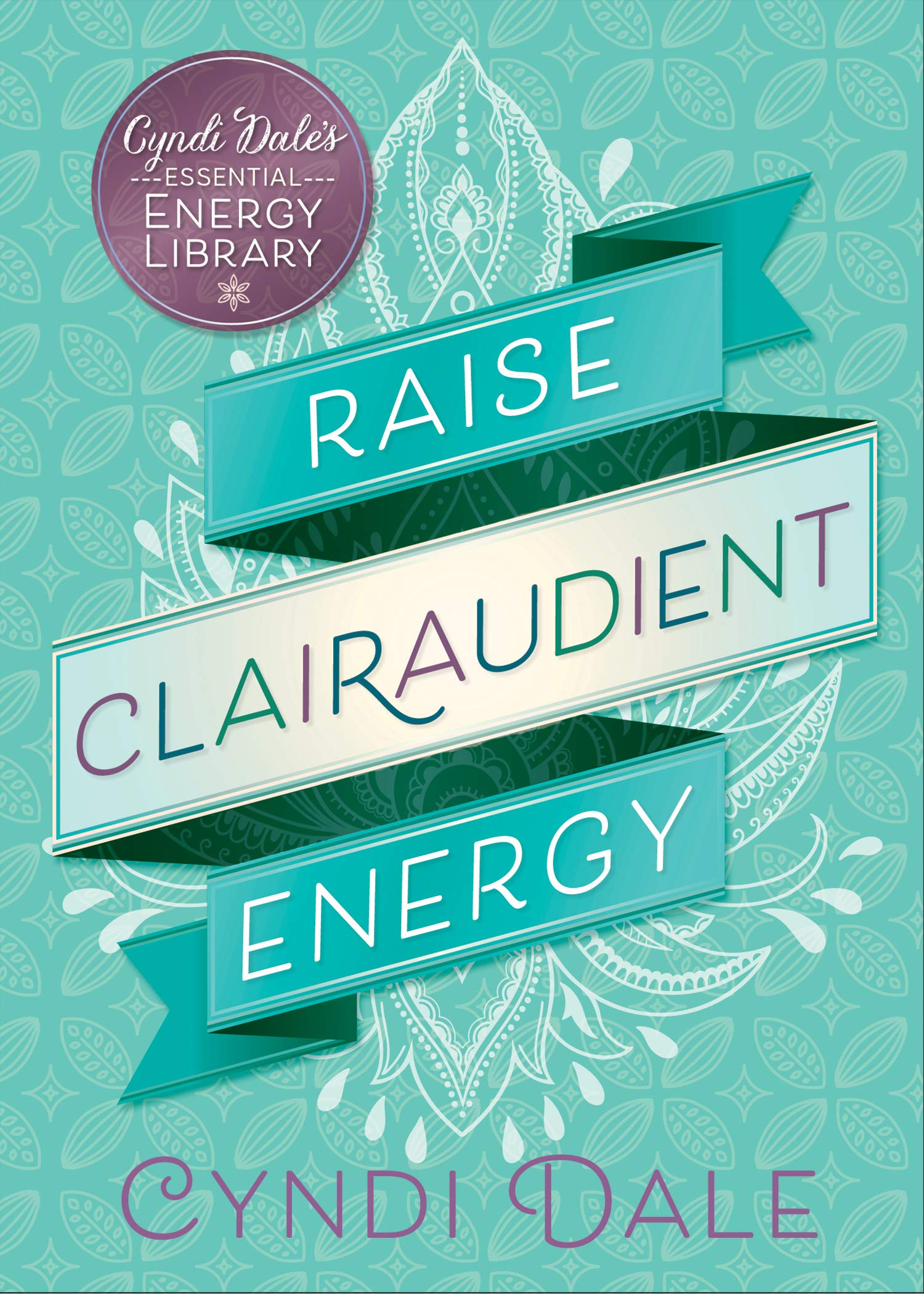 Download Raise Clairaudient Energy (Cyndi Dale's Essential Energy Library) PDF